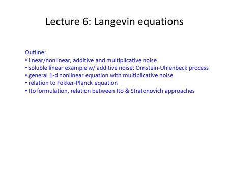 Lecture 6: Langevin equations Outline: linear/nonlinear, additive and multiplicative noise soluble linear example w/ additive noise: Ornstein-Uhlenbeck.