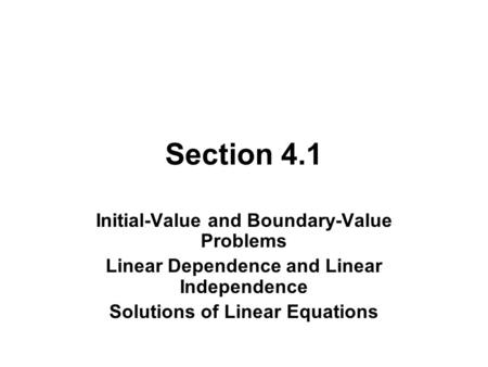 Section 4.1 Initial-Value and Boundary-Value Problems Linear Dependence and Linear Independence Solutions of Linear Equations.