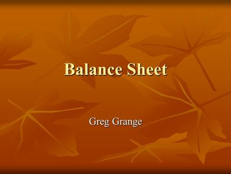 Balance Sheet Greg Grange. Assets Current Assets Current Assets  Definition: A resource controlled by the entity as a result of past events from which.