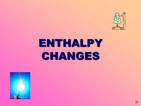 ENTHALPY CHANGES.