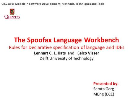 The Spoofax Language Workbench Rules for Declarative specification of language and IDEs Lennart C. L. Kats and Eelco Visser Delft University of Technology.