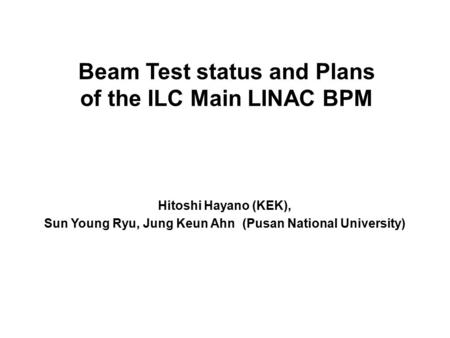 Beam Test status and Plans of the ILC Main LINAC BPM