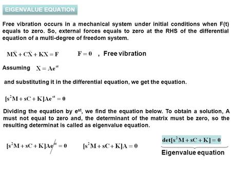 , Free vibration Eigenvalue equation EIGENVALUE EQUATION Free vibration occurs in a mechanical system under initial conditions when F(t) equals to zero.