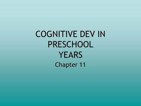 COGNITIVE DEV IN PRESCHOOL YEARS Chapter 11. PRESCHOOLER THOUGHT Preschoolers think differently than adults Preschoolers' thinking is tied to concrete.