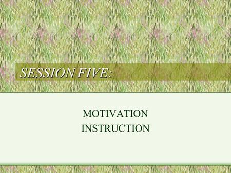 SESSION FIVE: MOTIVATION INSTRUCTION. MOTIVATION internal state or condition that activates behavior and gives it direction; *desire or want that energizes.