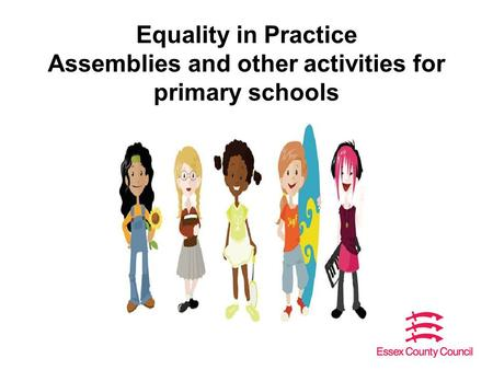 Equality in Practice Assemblies and other activities for primary schools.