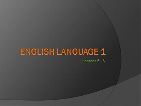 Lessons 5 - 6. There is/There are is used to say that something or somebody exists:  There is (there's) a mouse in the wall.  There are two houses on.