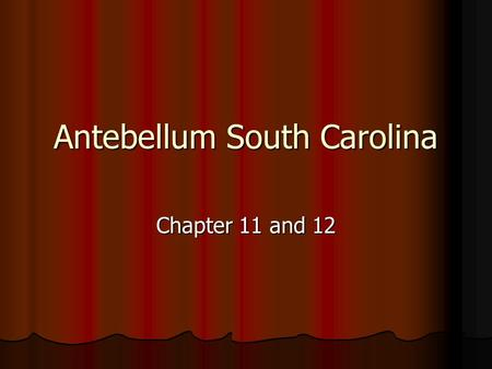 Antebellum South Carolina Chapter 11 and 12. A society based on Agriculture 1. Because of the earlier headright method and the availability of slave labor.