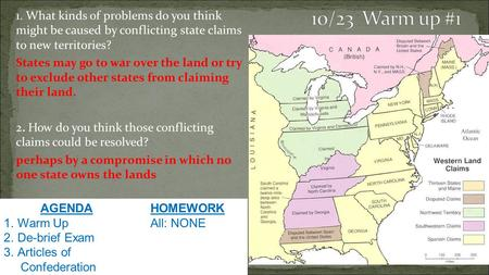 1. What kinds of problems do you think might be caused by conflicting state claims to new territories? States may go to war over the land or try to exclude.