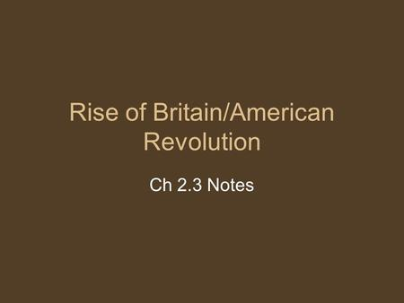 Rise of Britain/American Revolution Ch 2.3 Notes.
