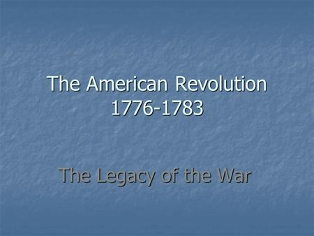 The American Revolution 1776-1783 The Legacy of the War.