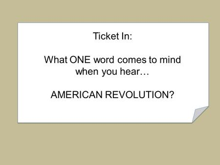 Ticket In: What ONE word comes to mind when you hear… AMERICAN REVOLUTION?