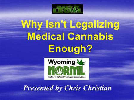 Why Isn't Legalizing Medical Cannabis Enough? Presented by Chris Christian.