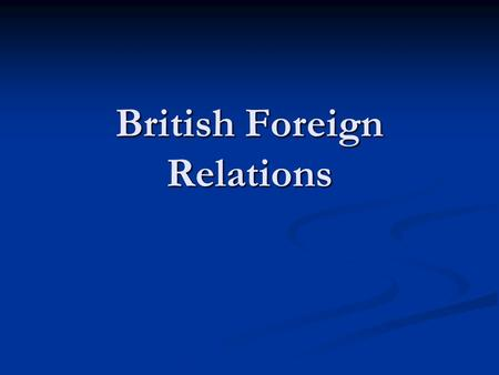 British Foreign Relations. I. Britain then and now Imperial era Imperial era Up to 1945 Up to 1945 The end of imperialism The end of imperialism.