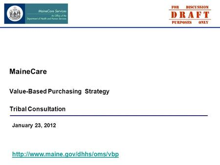 MaineCare Value-Based Purchasing Strategy Tribal Consultation January 23, 2012