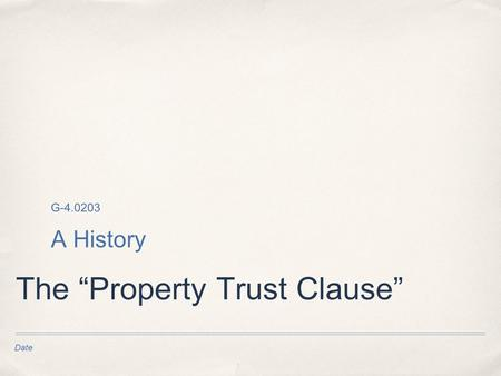"Date The ""Property Trust Clause"" G-4.0203 A History."
