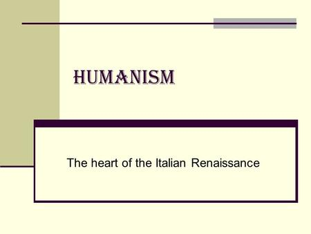 HUMANISM The heart of the Italian Renaissance. An intellectual movement that focused on secular (worldly) rather than on the spiritual (religious) issues.