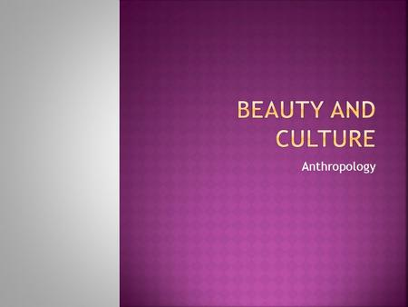 Beauty and Culture Anthropology.