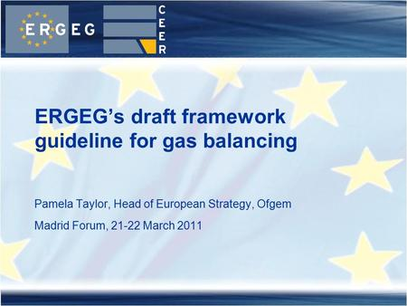 Pamela Taylor, Head of European Strategy, Ofgem Madrid Forum, 21-22 March 2011 ERGEG's draft framework guideline for gas balancing.