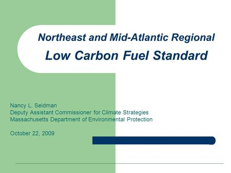 Northeast and Mid-Atlantic Regional Low Carbon Fuel Standard Nancy L. Seidman Deputy Assistant Commissioner for Climate Strategies Massachusetts Department.