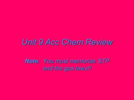 Unit 9 Acc Chem Review Note: You must memorize STP and the gas laws!!