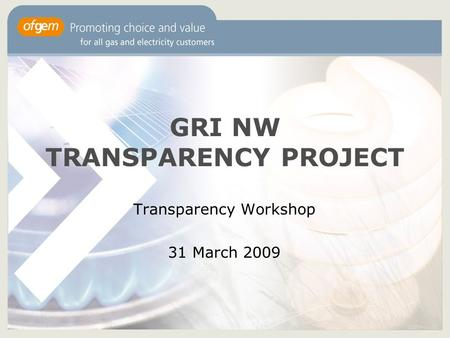 GRI NW TRANSPARENCY PROJECT Transparency Workshop 31 March 2009.