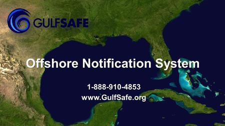 Offshore Notification System 1-888-910-4853www.GulfSafe.org.