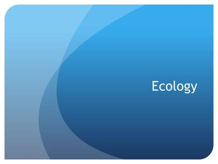 Ecology. Ecology: The study of living things and the way they live in their environment.