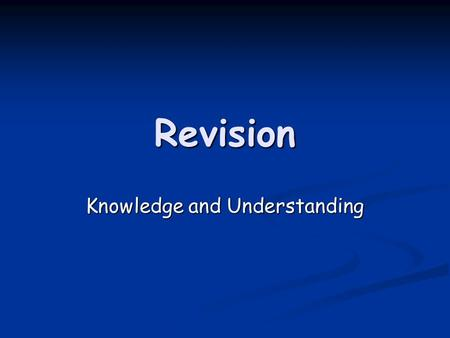 Revision Knowledge and Understanding. Information About Test Knowledge & Understanding paper Knowledge & Understanding paper Problem Solving paper Problem.