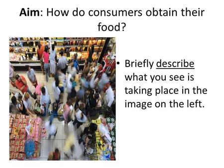 Aim: How do consumers obtain their food? Briefly describe what you see is taking place in the image on the left.
