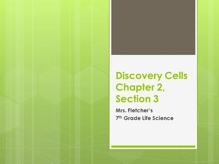 Discovery Cells Chapter 2, Section 3 Mrs. Fletcher's 7 th Grade Life Science.