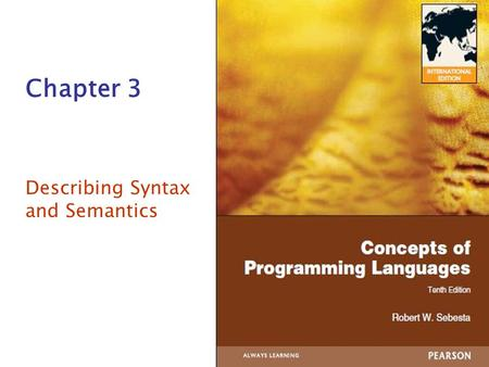 Chapter 3 Describing Syntax and Semantics. Copyright © 2012 Addison-Wesley. All rights reserved.1-2 Chapter 3 Topics Introduction The General Problem.