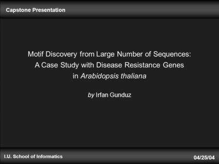 I.U. School of Informatics Motif Discovery from Large Number of Sequences: A Case Study with Disease Resistance Genes in Arabidopsis thaliana by Irfan.