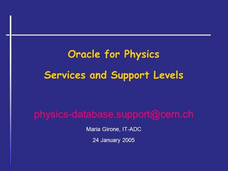Oracle for Physics Services and Support Levels Maria Girone, IT-ADC 24 January 2005.