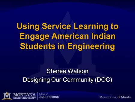 Using Service Learning to Engage American Indian Students in Engineering Sheree Watson Designing Our Community (DOC)