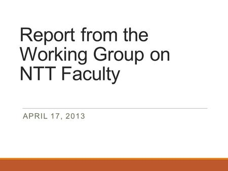 Report from the Working Group on NTT Faculty APRIL 17, 2013.