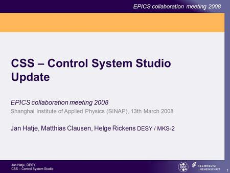 Jan Hatje, DESY CSS – Control System Studio EPICS collaboration meeting 2008 1 CSS – Control System Studio Update EPICS collaboration meeting 2008 Shanghai.