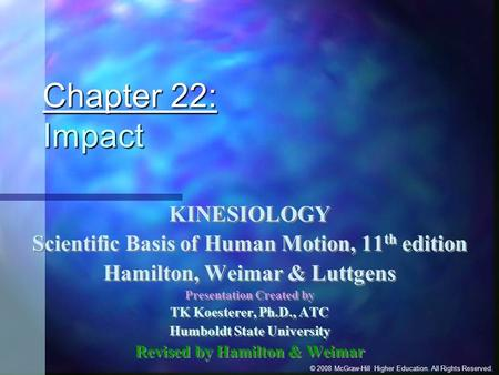 © 2008 McGraw-Hill Higher Education. All Rights Reserved. Chapter 22: Impact KINESIOLOGY Scientific Basis of Human Motion, 11 th edition Hamilton, Weimar.