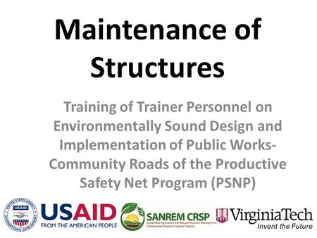 Maintenance of Structures Training of Trainer Personnel on Environmentally Sound Design and Implementation of Public Works- Community Roads of the Productive.