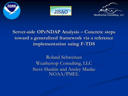 Weathertop Consulting, LLC Server-side OPeNDAP Analysis – Concrete steps toward a generalized framework via a reference implementation using F-TDS Roland.