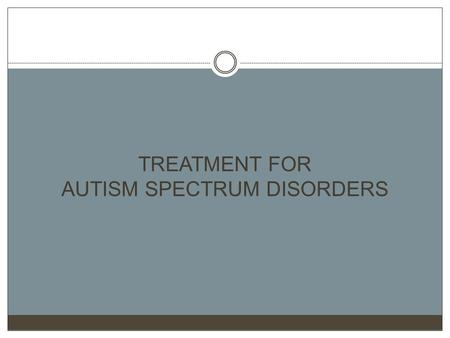 TREATMENT FOR AUTISM SPECTRUM DISORDERS. Floor Time This approach is based on the Developmental Individual Difference Model from Dr. Stanley Greenspan.