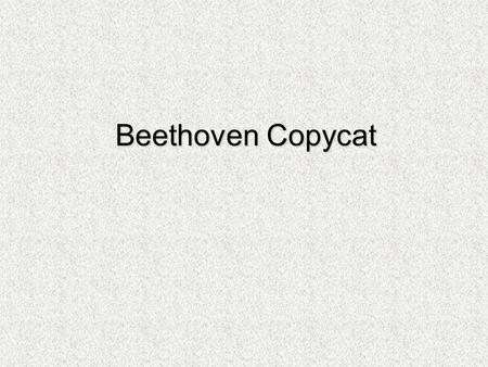 Beethoven Copycat. Learning from the Master Listen to the first two lines of this melody by Beethoven.  How are these two phrases the same? How are they.
