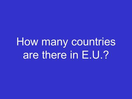 How many countries are there in E.U.?