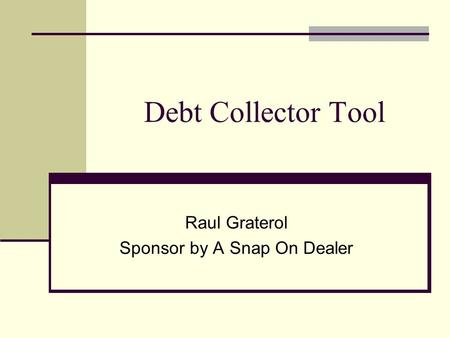 Debt Collector Tool Raul Graterol Sponsor by A Snap On Dealer.