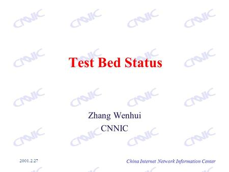 2001.2.27 Test Bed Status Zhang Wenhui CNNIC China Internet Network Information Center.