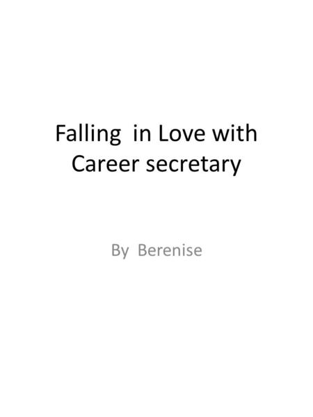 Falling in Love with Career secretary By Berenise.