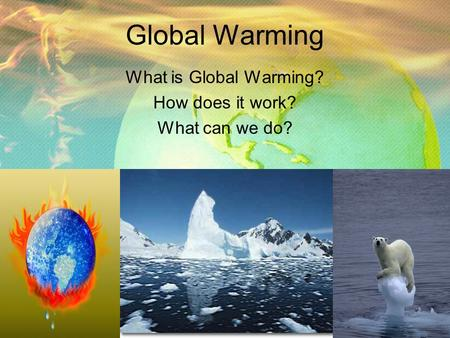 What is Global Warming? How does it work? What can we do?
