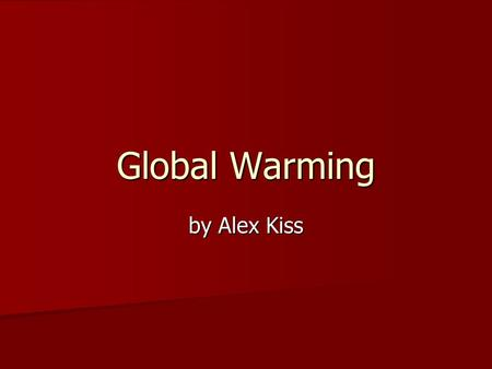 Global Warming by Alex Kiss. Natural Warmth The Earth's surface is heated primarily by sunlight The Earth's surface is heated primarily by sunlight It.