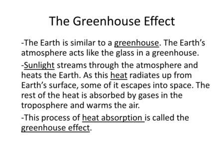 The Greenhouse <strong>Effect</strong> -The Earth is similar to a greenhouse. The Earth's atmosphere acts <strong>like</strong> the glass in a greenhouse. -Sunlight streams through the.