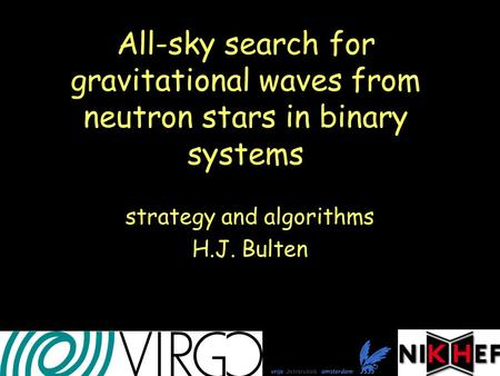 All-sky search for gravitational waves from neutron stars in binary systems strategy and algorithms H.J. Bulten.
